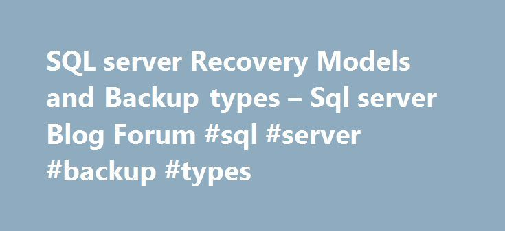 SQL server Recovery Models and Backup types – Sql server Blog Forum #sql #server #backup #types http://stockton.nef2.com/sql-server-recovery-models-and-backup-types-sql-server-blog-forum-sql-server-backup-types/  # SQL server Recovery Models and Backup types In this post I am going to explain the importance of recovery models and backup types. Why I am writing this post ? Because, when I was teaching about the topic to my PHP friend .He got doubts on bulk logged recovery model and…