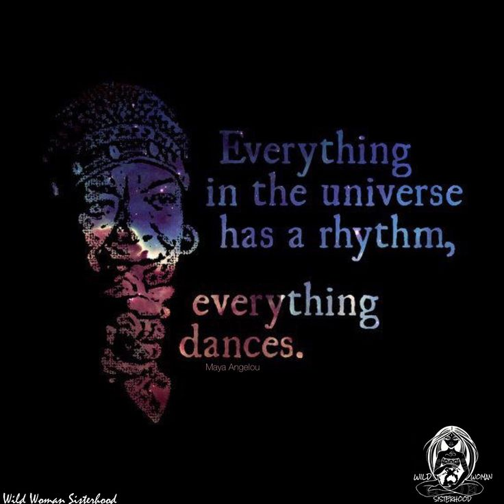 Everything in the universe has a rhythm, everything Dances... ~ Maya Angelou…