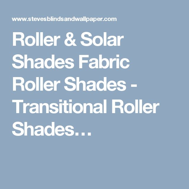 Roller & Solar Shades Fabric Roller Shades - Transitional Roller Shades…