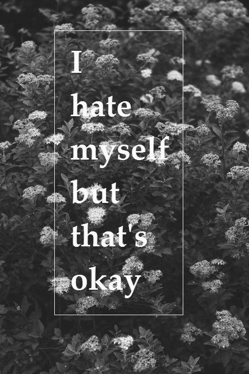 It's ok because I'm not hurting anyone other than me by hating myself!!
