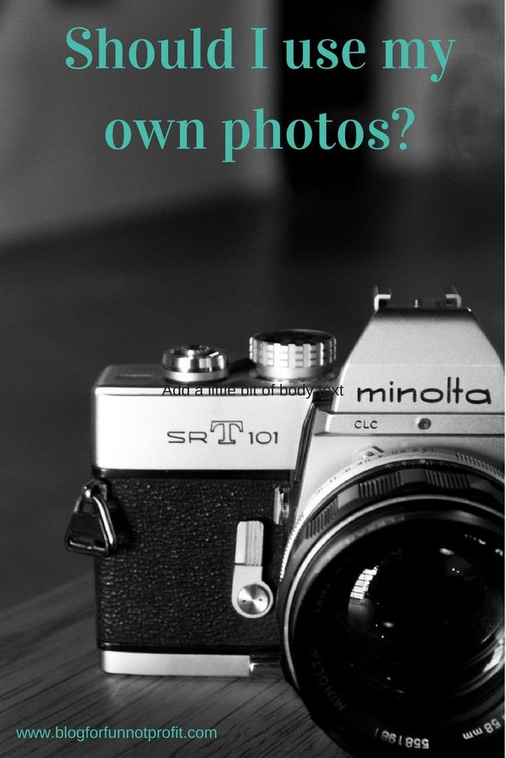 Should I use my own photos on my blog? - Blog For Fun Not Profit