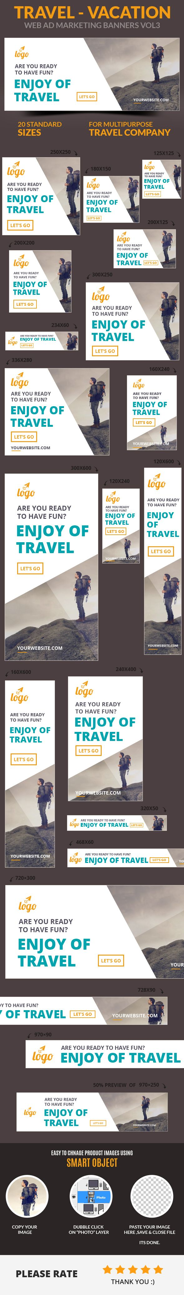 A set of Travel – Vacation Web Ad Marketing Banners Vol3 is comes with 20 standard dimensions which also meet Google adwords banners sizes. It included all the layered psd file where you can easily change its text, color & shapes as per your requirements.