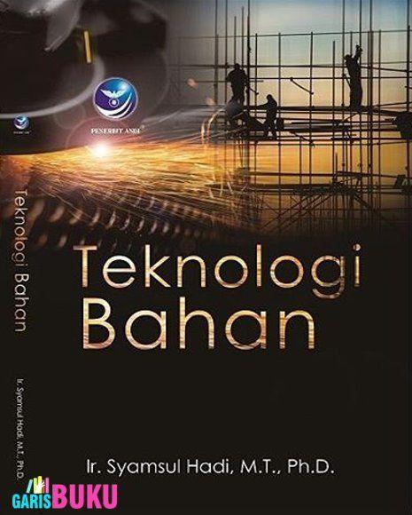 Teknologi Bahan Buku Tentang Teknologi Bahan Edisi Terbaru Oleh Syamsul Hadi