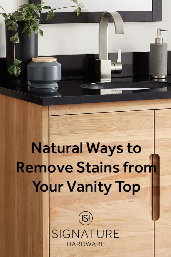 Natural Ways To Remove Stains From Your Vanity Top In 2020 Vanity Vanity Top Stain Remover