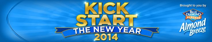 Kick Start The New Year 2014. Brought to you by Bloue Diamond Almonds Almond Breeze