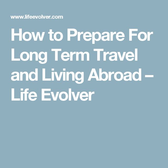 How to Prepare For Long Term Travel and Living Abroad – Life Evolver
