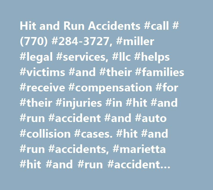 Hit and Run Accidents #call #(770) #284-3727, #miller #legal #services, #llc #helps #victims #and #their #families #receive #compensation #for #their #injuries #in #hit #and #run #accident #and #auto #collision #cases. #hit #and #run #accidents, #marietta #hit #and #run #accident #lawyer http://south-sudan.remmont.com/hit-and-run-accidents-call-770-284-3727-miller-legal-services-llc-helps-victims-and-their-families-receive-compensation-for-their-injuries-in-hit-and-run-accident-and-auto/  #…