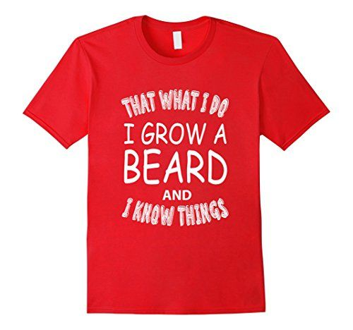 Men's Thats what i do I grow a beard and i know things ts... https://www.amazon.com/dp/B06XWJ7QTW/ref=cm_sw_r_pi_dp_x_F4W2ybE4HGQP5