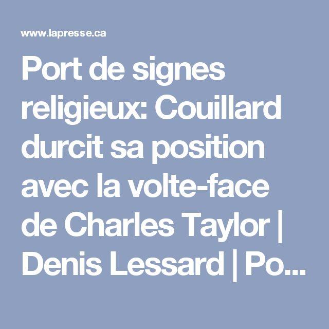 Port de signes religieux:Couillard durcit sa position avec la volte-face de Charles Taylor   Denis Lessard   Politique québécoise