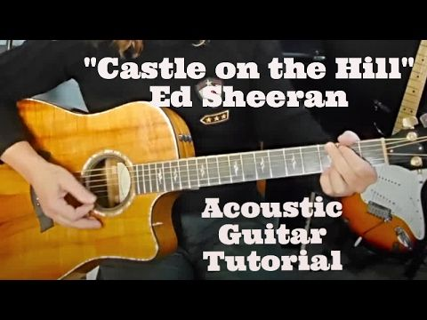 """""""Castle on the Hill"""" Ed Sheeran - Acoustic Guitar Tutorial - YouTube"""