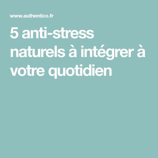 5 anti-stress naturels à intégrer à votre quotidien