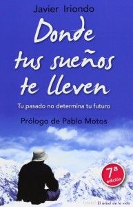 Esta novela con mensaje te va a cambiar la forma de pensar desde para siempre.  http://tuslibrosdeautoayuda.com/donde-tus-suenos-te-lleven-javier-iriondo/ #javier iriondo #motivacion #superacion #reflexionar
