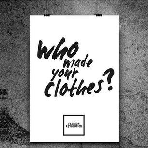 Fashion Revolution Day April 24th - Who Made YOUR Clothes?  http://fashionrevolution.org/