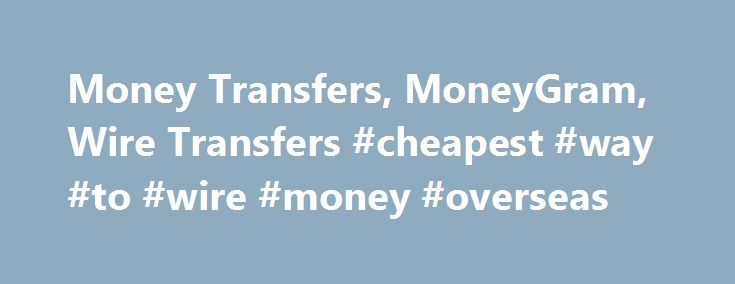 "Money Transfers, MoneyGram, Wire Transfers #cheapest #way #to #wire #money #overseas http://netherlands.remmont.com/money-transfers-moneygram-wire-transfers-cheapest-way-to-wire-money-overseas/  # /media/ACE/Images/Icons/hdr-mnu-grn.ashx?h=64 w=64 la=en hash=1BAC2BE740F757A909BD1F6A5511B0617FBB6ABF"" /> Menu Call Log in Call to Apply Manage Your Online Loan Manage Your Store Loan Resolve a Past Due Account General Questions MoneyGram Money Transfers Quickly Transfer Money Worldwide at ACE. To…"