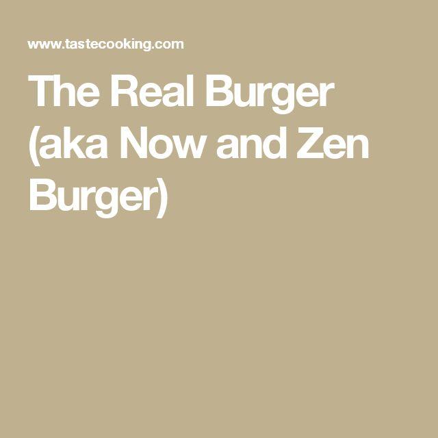 The Real Burger (aka Now and Zen Burger)