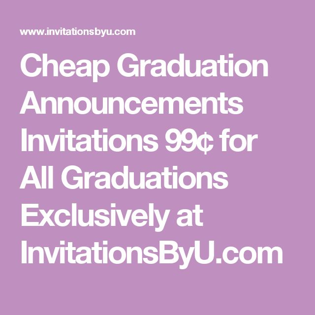 Cheap Graduation Announcements Invitations 99¢ for All Graduations Exclusively at InvitationsByU.com