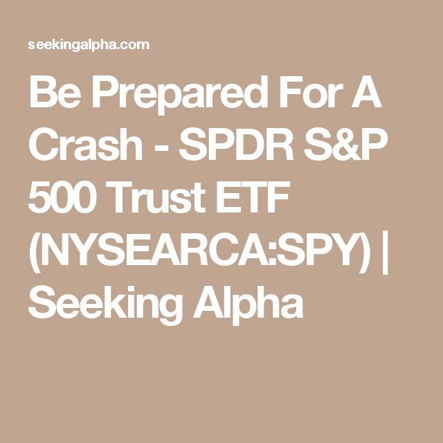 Be Prepared For A Crash - SPDR S&P 500 Trust ETF (NYSEARCA:SPY) | Seeking Alpha