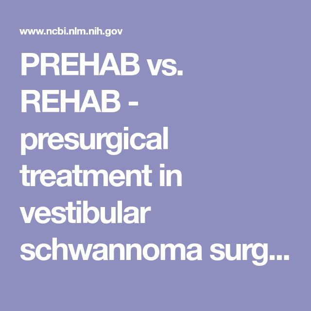 PREHAB vs. REHAB - presurgical treatment in vestibular schwannoma surgery enhances recovery of postural control better than postoperative rehabilit...  - PubMed - NCBI