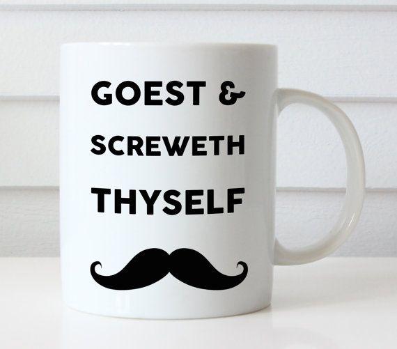 Goest and Screwth Thyself Funny Sarcastic Moustache Mug | Funny Coffee Mug | Quote Mug | Funny Gift | Ceramic Mug