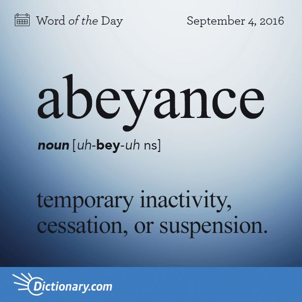 Dictionary.com's Word of the Day - abeyance - temporary inactivity, cessation…