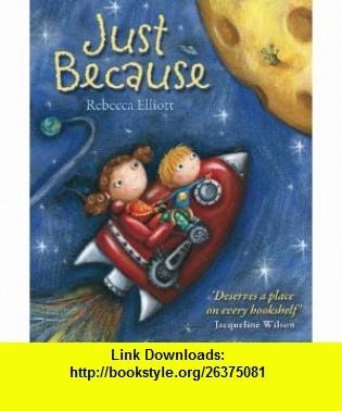 Just Because Rebecca Elliott , ISBN-10: 074596267X  ,  , ASIN: B005X4CQEG , tutorials , pdf , ebook , torrent , downloads , rapidshare , filesonic , hotfile , megaupload , fileserve