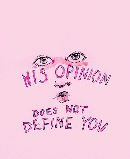His opinion does not define you.