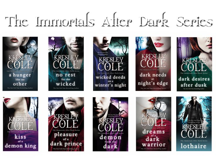 Kresley Cole Books, Immortals After Dark series. Another series I watch out for any new release.