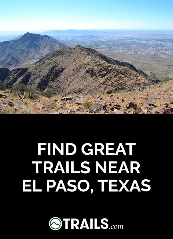 Want To Explore The Great Outdoors Near El Paso Texas Youve Come Right Place Check Out Amazing Trails For Everything From Hiking And Backpacking
