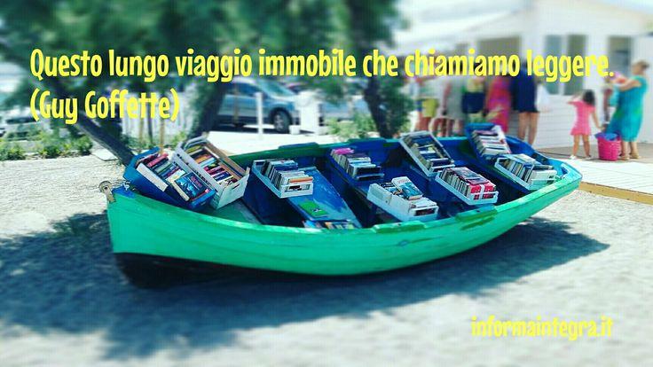 Questo lungo viaggio immobile che chiamiamo leggere. (Guy Goffette) www.informaintegra.it