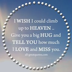 Grief Quotes | I WISH I could climb up to HEAVEN | FREE SYMPATHY ...