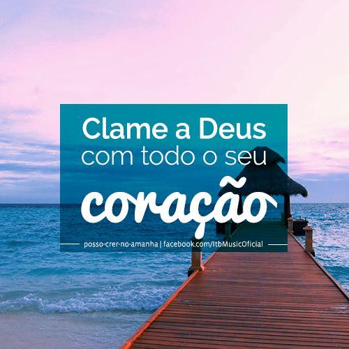 """""""Clame a Deus com todo o seu coração"""""""