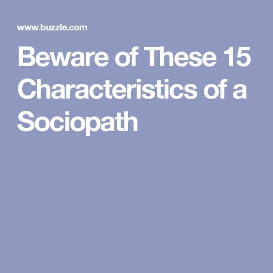 Beware of These 15 Characteristics of a Sociopath