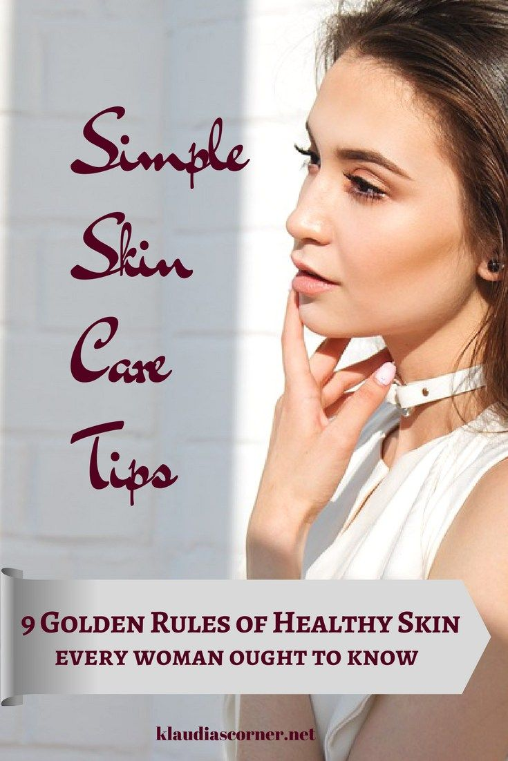 Simple Skincare Tips - The 9 Golden Rules Of Healthy Skin CareEvery Woman Ought To Know -  here are some simple skincare tips to improve the appearance of your skin