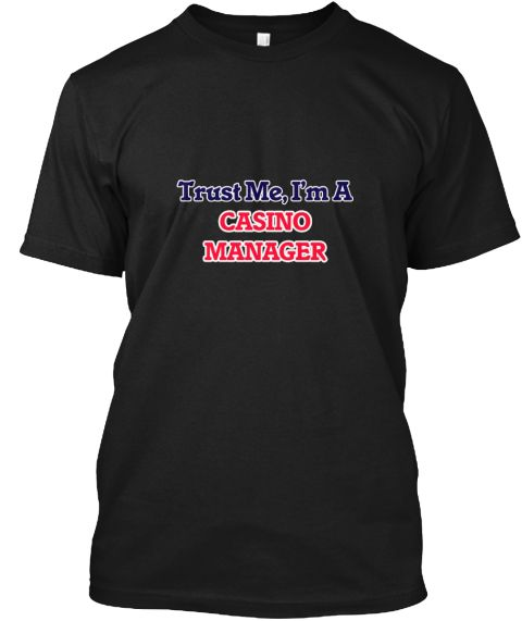 Trust Me, I'm A Casino Manager Black T-Shirt Front - This is the perfect gift for someone who loves Casino Manager. Thank you for visiting my page (Related terms: Professional jobs,job Casino Manager,Casino Manager,casino managers,boomtown hotel,vegas,casino,gamb ...)