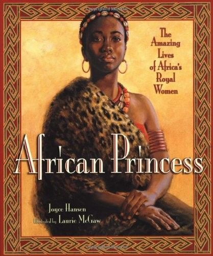 African Princess: The Amazing Lives of Africa's Royal Women - From the struggles of slavery to  foreign invasion this book tells the stories of the courageous women who ruled through these difficult times.