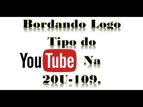 Bordando LogoTipo do Yuo Tube na 20U-109 zig-zag - YouTube
