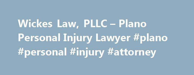 Wickes Law, PLLC – Plano Personal Injury Lawyer #plano #personal #injury #attorney http://botswana.remmont.com/wickes-law-pllc-plano-personal-injury-lawyer-plano-personal-injury-attorney/  # Paul O. Wickes is a compassionate and caring personal injury lawyer serving Plano, TX. Over his 20-year career, Attorney Wickes has successfully recovered millions of dollars in verdicts and settlements for injury victims. He has also earned an AV Preeminent® rating from Martindale-Hubbell®. Attorney…
