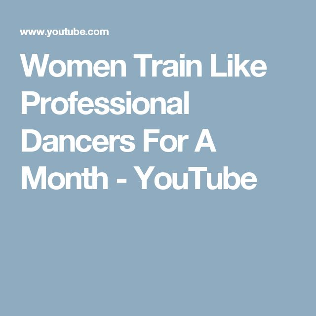 Women Train Like Professional Dancers For A Month - YouTube