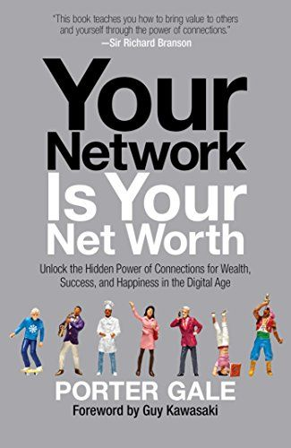 [Gale, Porter]のYour Network Is Your Net Worth: Unlock the Hidden Power of Connections for Wealth, Success, and Happiness in the Digital Age (English Edition)