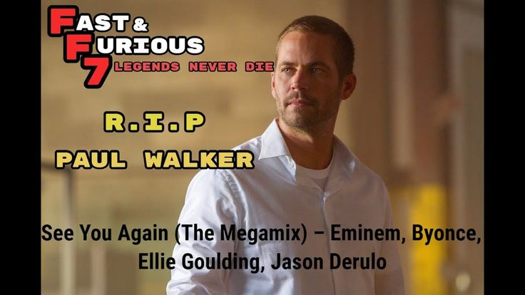 See You Again (The Megamix) – R.I.P Paul Walker - Byonce, Ellie Goulding, Jason Derulo, Wiz Khalifa https://youtu.be/Eh_wsBq1ghY