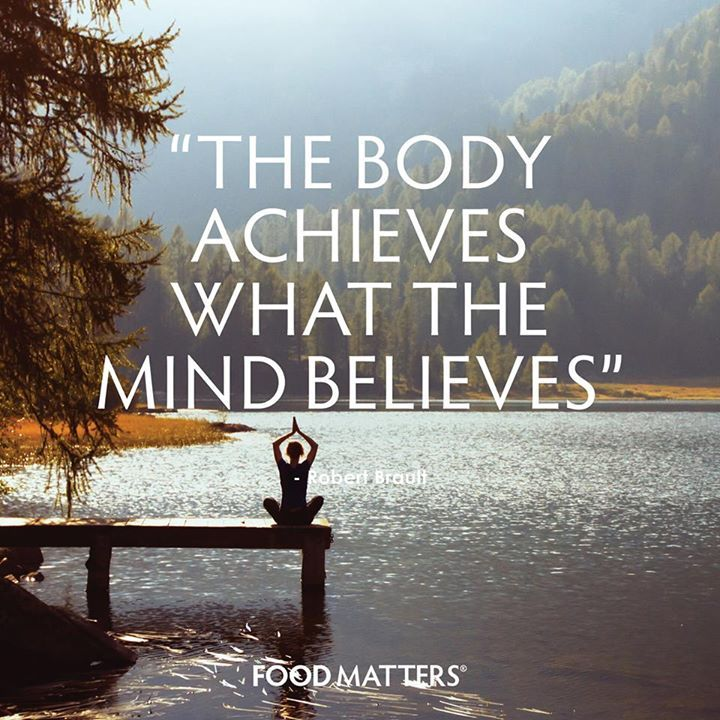 """The Body Achieves What The Mind Believes."" - Robert Brault"