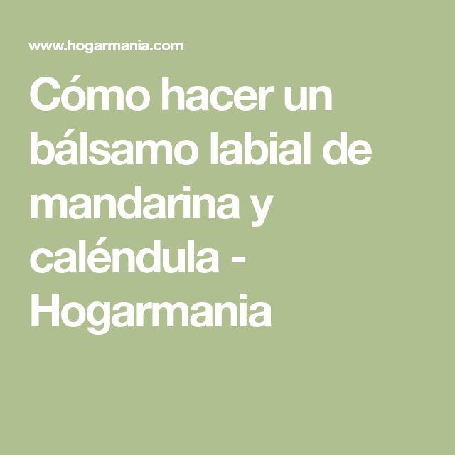 Cómo hacer un bálsamo labial de mandarina y caléndula - Hogarmania