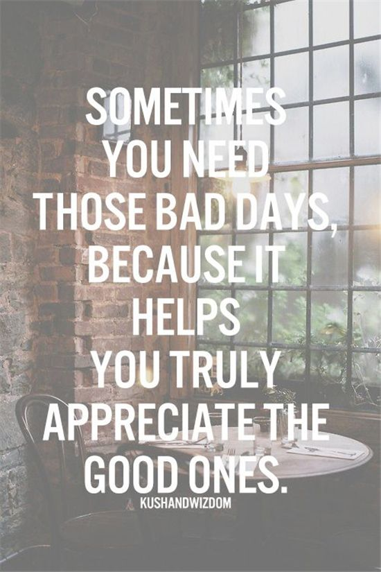 Sometimes you need those bad days...