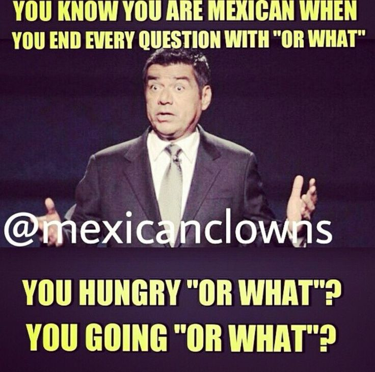 You Know You're Mexican When...or a New Mexican! Lol