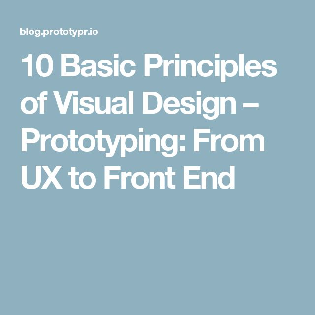 10 Basic Principles of Visual Design – Prototyping: From UX to Front End