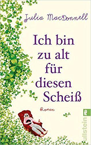 Ich bin zu alt für diesen Scheiß: Roman: Amazon.de: Julia MacDonnell, Elfriede Peschel: Bücher