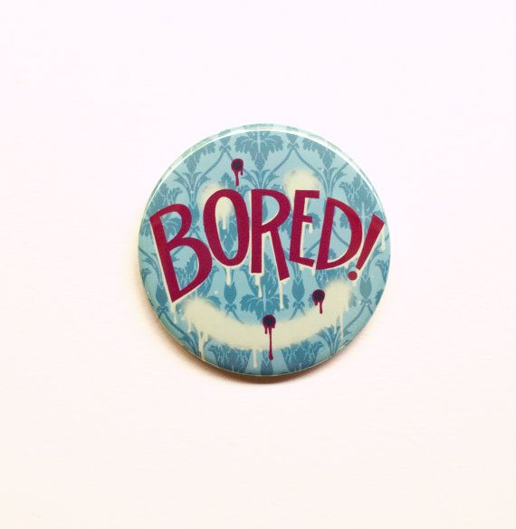 Hey, I found this really awesome Etsy listing at https://www.etsy.com/listing/164477331/sherlock-button-bored-2-pinback-button