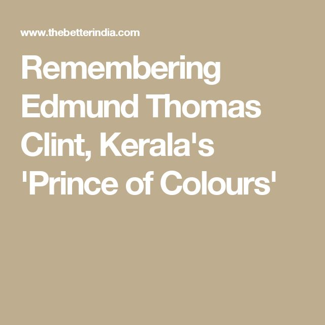 Remembering Edmund Thomas Clint, Kerala's 'Prince of Colours'