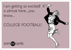 Almost time... College Football! Anyone else as excited as I am?