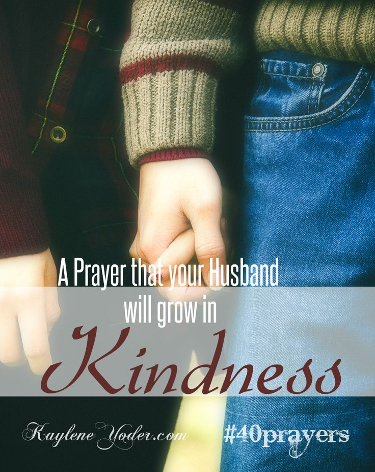 A prayer that your husband will grow in kindness of heart.